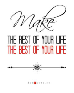 Make-the-rest-of-your-life-the-best-of-your-life